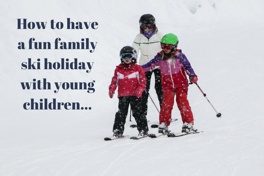 How to have a fun family ski holiday with young children